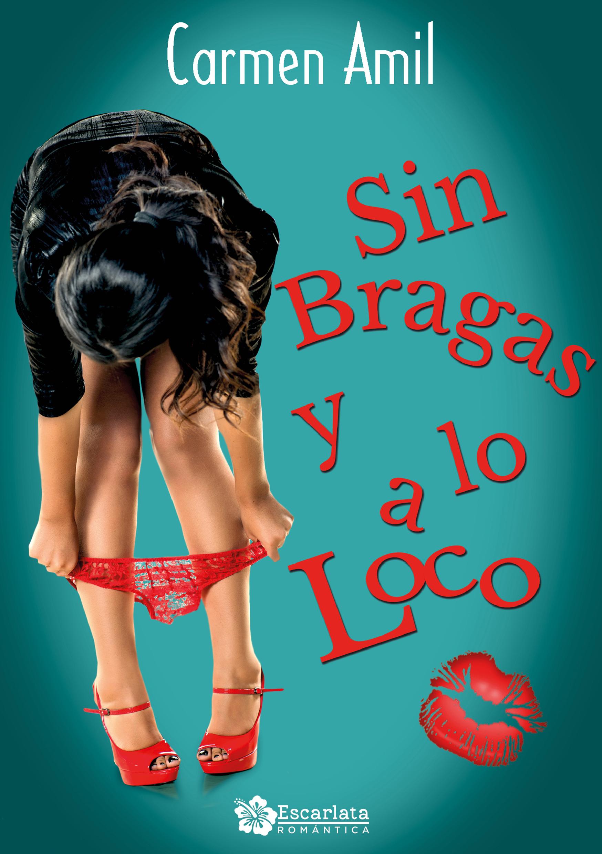f03872d78 Sin bragas y a lo loco